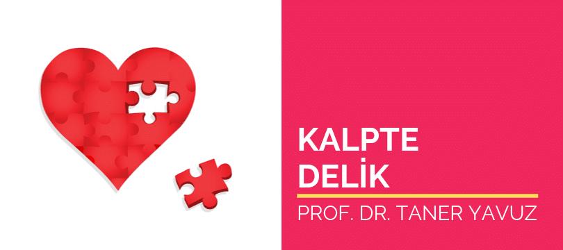 Kalpte Delik belirtileri ve tedavisi nelerdir
